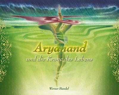 Aryanand und die Krone des Lebens.